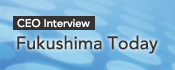 CEO Interview: Fukushima Today